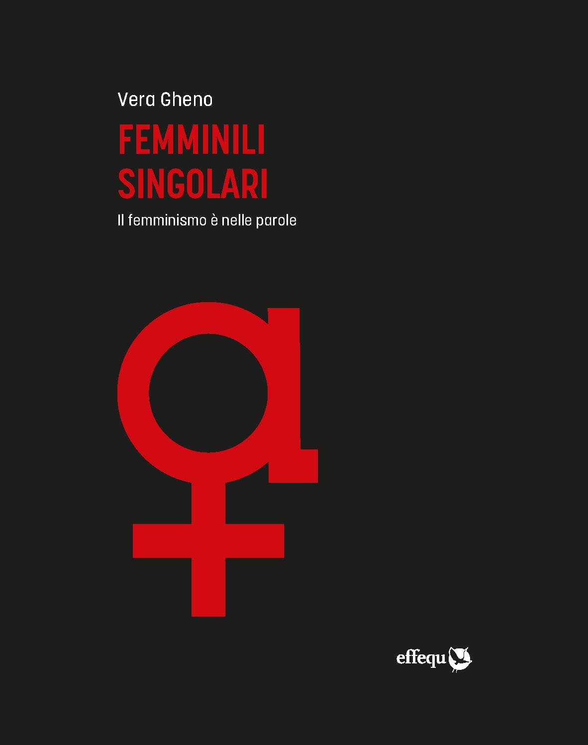 Femminili Singolari è l'ultimo libro edito da Vera Gheno, edito da effequ.